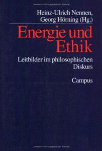 Heinz--Ulrich Nennen, Georg Hörning (Hrsg.): Energie und Ethik. Leitbilder im philosophischen Diskurs. Campus-Verlag, Frankfurt am Main 1999.