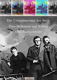 Heinz-Ulrich Nennen: Die Urbanisierung der Seele.
